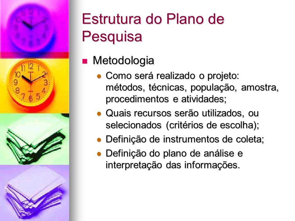 Estrutura do Plano de Pesquisa Metodologia Metodologia Como será realizado o projeto: métodos, técnicas, população, amostra, procedimentos e atividade