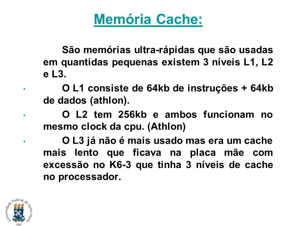 Memória Cache: São memórias ultra-rápidas que são usadas em quantidas pequenas existem 3 níveis L1, L2 e L3. O L1 consiste de 64kb de instruções + 64k