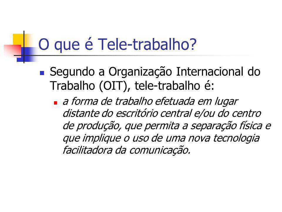 O que é Tele-trabalho? Segundo a Organização Internacional do Trabalho (OIT), tele-trabalho é: a forma de trabalho efetuada em lugar distante do escri