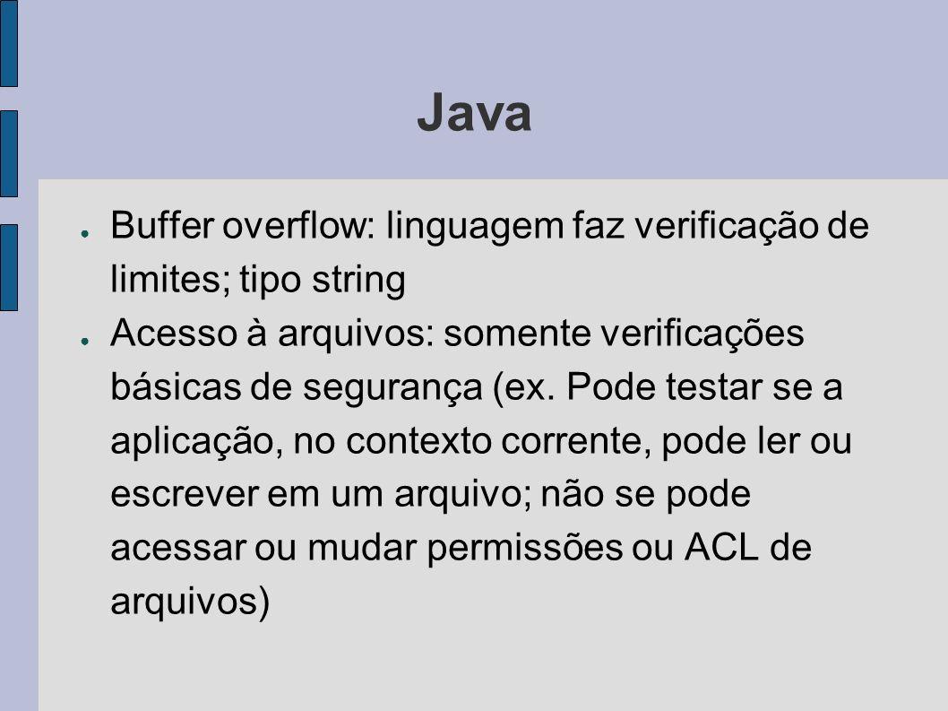 Java Buffer overflow: linguagem faz verificação de limites; tipo string Acesso à arquivos: somente verificações básicas de segurança (ex. Pode testar