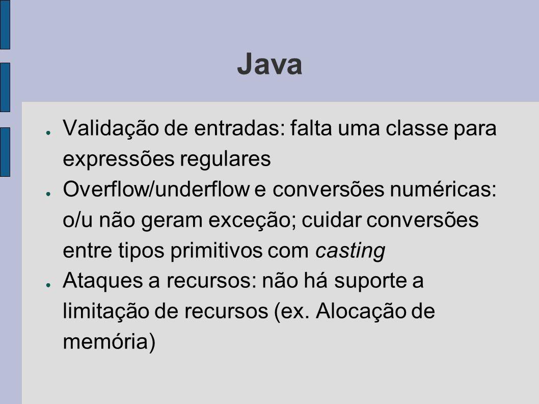 Java Validação de entradas: falta uma classe para expressões regulares Overflow/underflow e conversões numéricas: o/u não geram exceção; cuidar conver