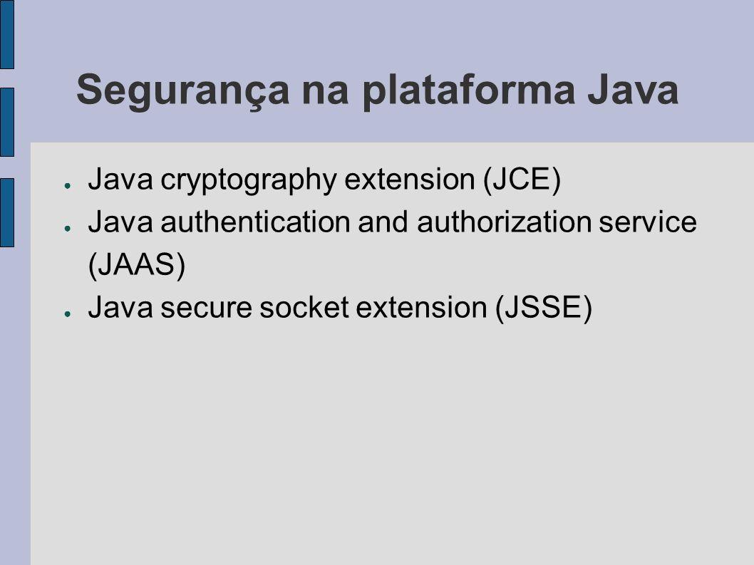 Java Java cryptography extension (JCE) – Framework para: Criptografia – Simétrica – Assimétrica – Bloco – Fluxo Geração e acordo de chaves Código de autenticação de mensagens (MAC) – Objetivos Assinatura digital Funções de resumo (message digest)