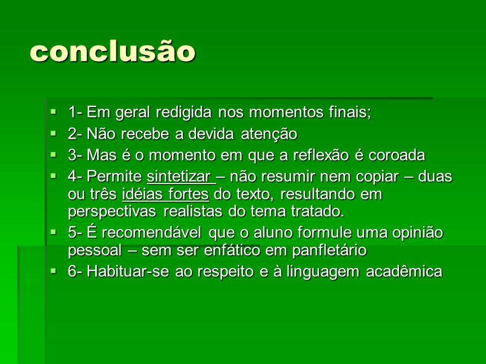 conclusão 1- Em geral redigida nos momentos finais; 1- Em geral redigida nos momentos finais; 2- Não recebe a devida atenção 2- Não recebe a devida at
