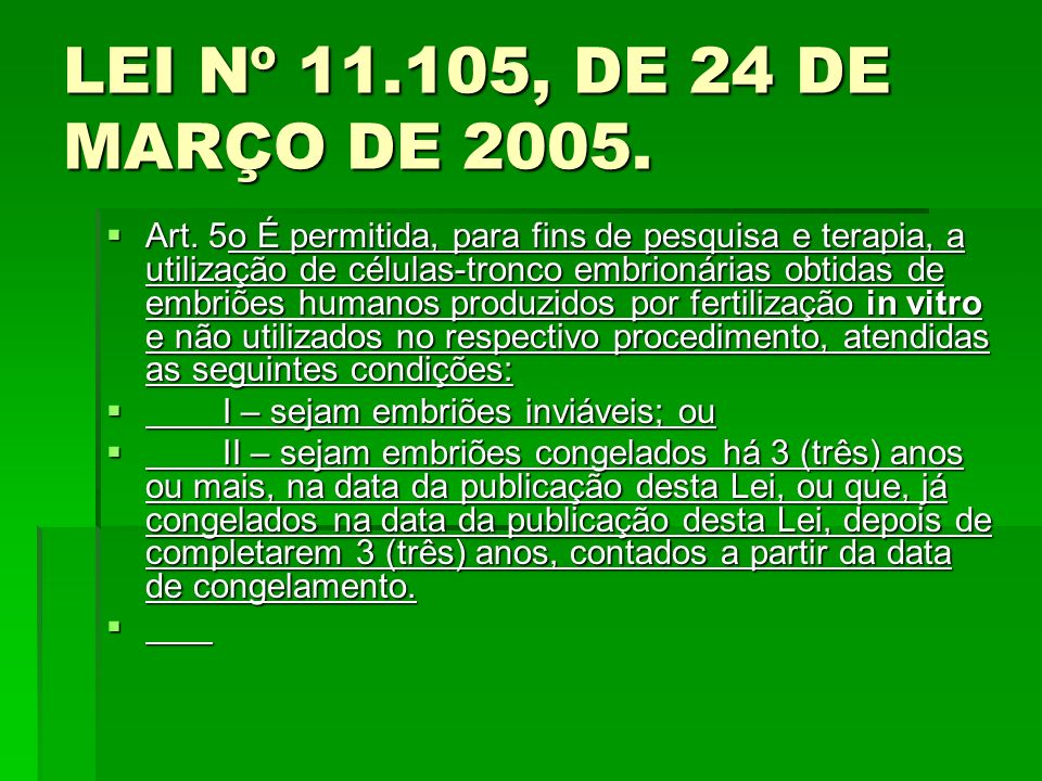 LEI Nº 11.105, DE 24 DE MARÇO DE 2005. Art. 5o É permitida, para fins de pesquisa e terapia, a utilização de células-tronco embrionárias obtidas de em