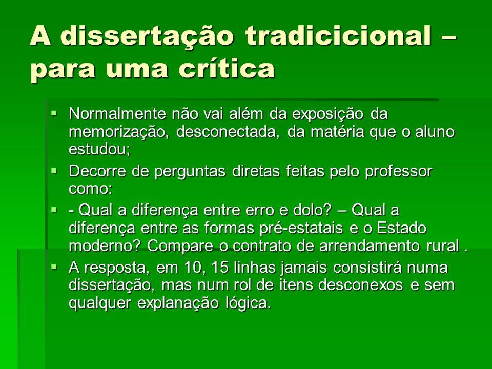 A dissertação tradicicional – para uma crítica Normalmente não vai além da exposição da memorização, desconectada, da matéria que o aluno estudou; Nor