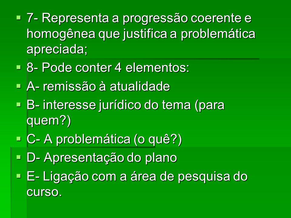 7- Representa a progressão coerente e homogênea que justifica a problemática apreciada; 7- Representa a progressão coerente e homogênea que justifica