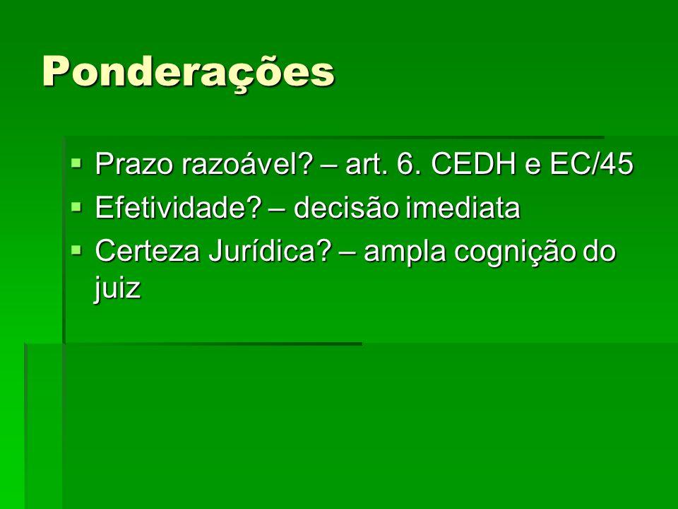 Ponderações Prazo razoável? – art. 6. CEDH e EC/45 Prazo razoável? – art. 6. CEDH e EC/45 Efetividade? – decisão imediata Efetividade? – decisão imedi