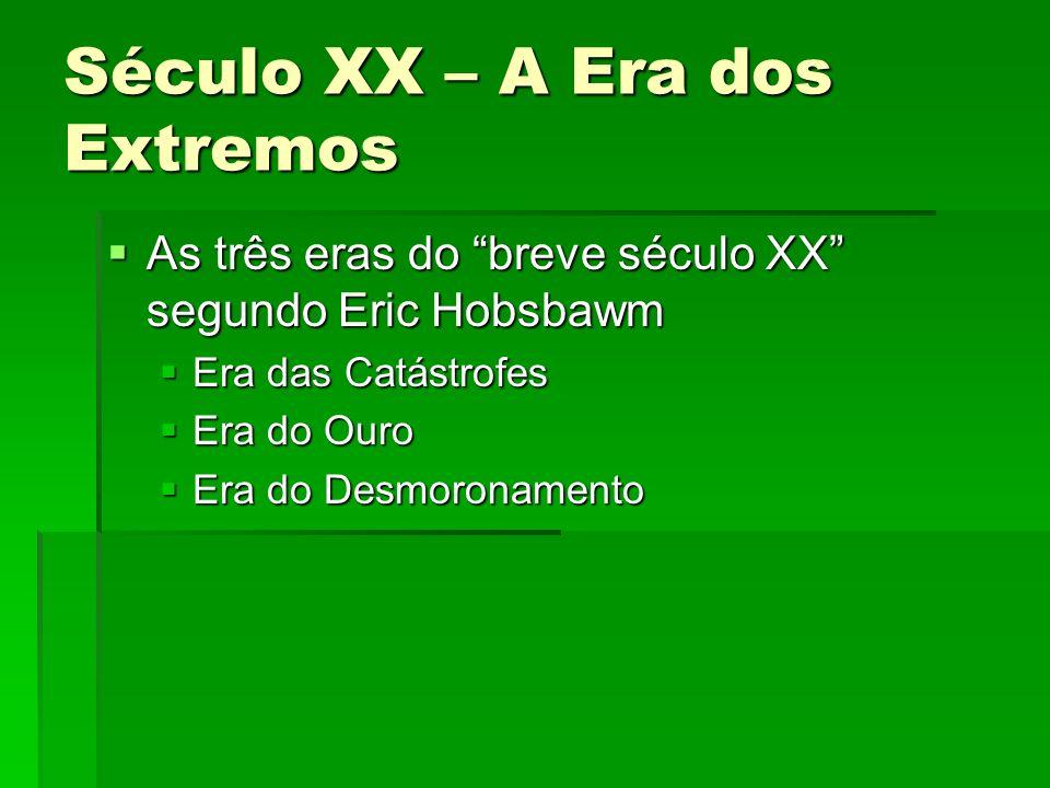 Século XX – A Era dos Extremos As três eras do breve século XX segundo Eric Hobsbawm As três eras do breve século XX segundo Eric Hobsbawm Era das Cat