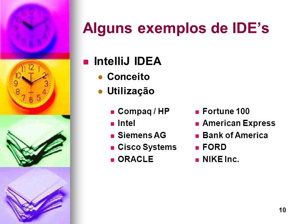 10 Alguns exemplos de IDEs IntelliJ IDEA Conceito Utilização Compaq / HP Intel Siemens AG Cisco Systems ORACLE Fortune 100 American Express Bank of Am
