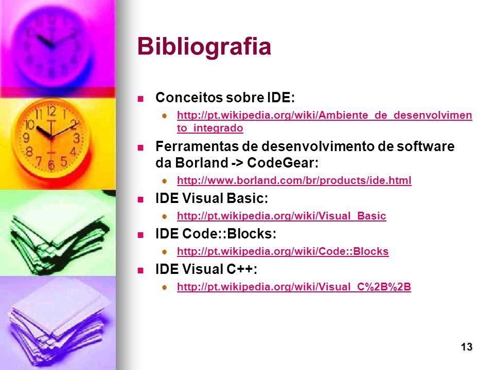 13 Bibliografia Conceitos sobre IDE: http://pt.wikipedia.org/wiki/Ambiente_de_desenvolvimen to_integrado http://pt.wikipedia.org/wiki/Ambiente_de_dese