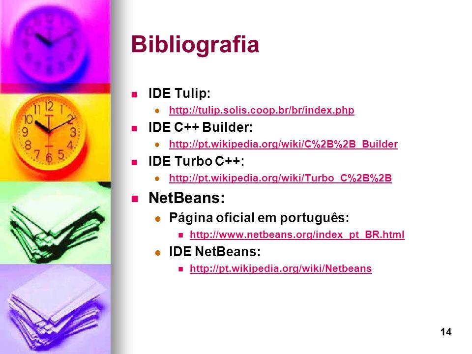 14 Bibliografia IDE Tulip: http://tulip.solis.coop.br/br/index.php IDE C++ Builder: http://pt.wikipedia.org/wiki/C%2B%2B_Builder IDE Turbo C++: http:/