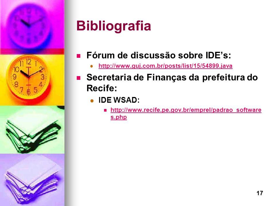 17 Bibliografia Fórum de discussão sobre IDEs: http://www.guj.com.br/posts/list/15/54899.java Secretaria de Finanças da prefeitura do Recife: IDE WSAD