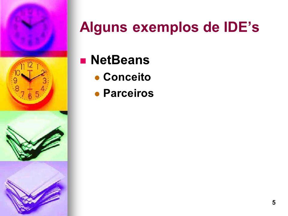 5 Alguns exemplos de IDEs NetBeans Conceito Parceiros