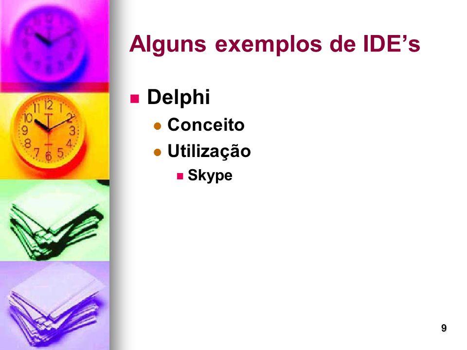 9 Alguns exemplos de IDEs Delphi Conceito Utilização Skype
