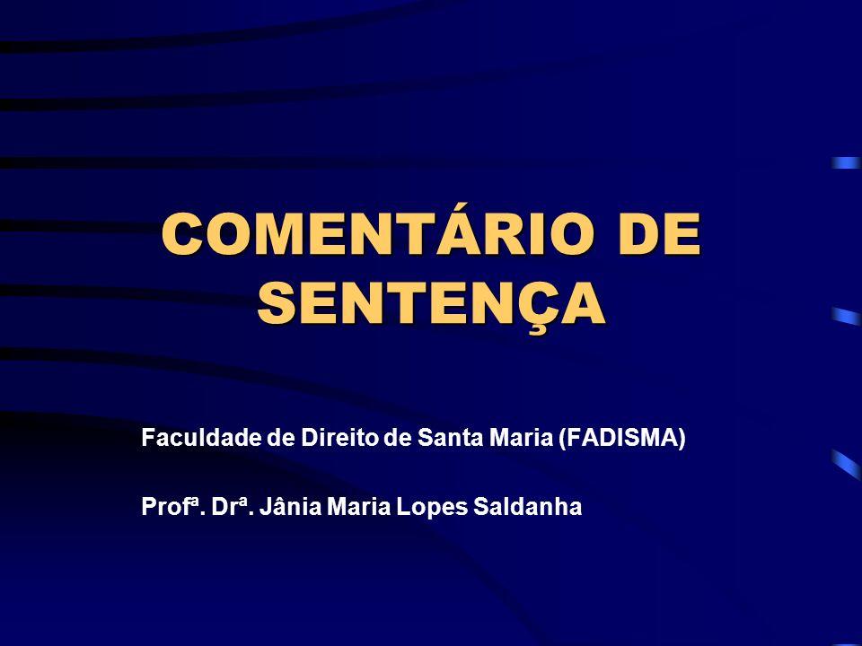 COMENTÁRIO DE SENTENÇA OBJETIVOS: Possibilitar a compreensão da jurisprudência em sua ação cotidiana; Desenvolver espírito crítico com relação à magistratura;