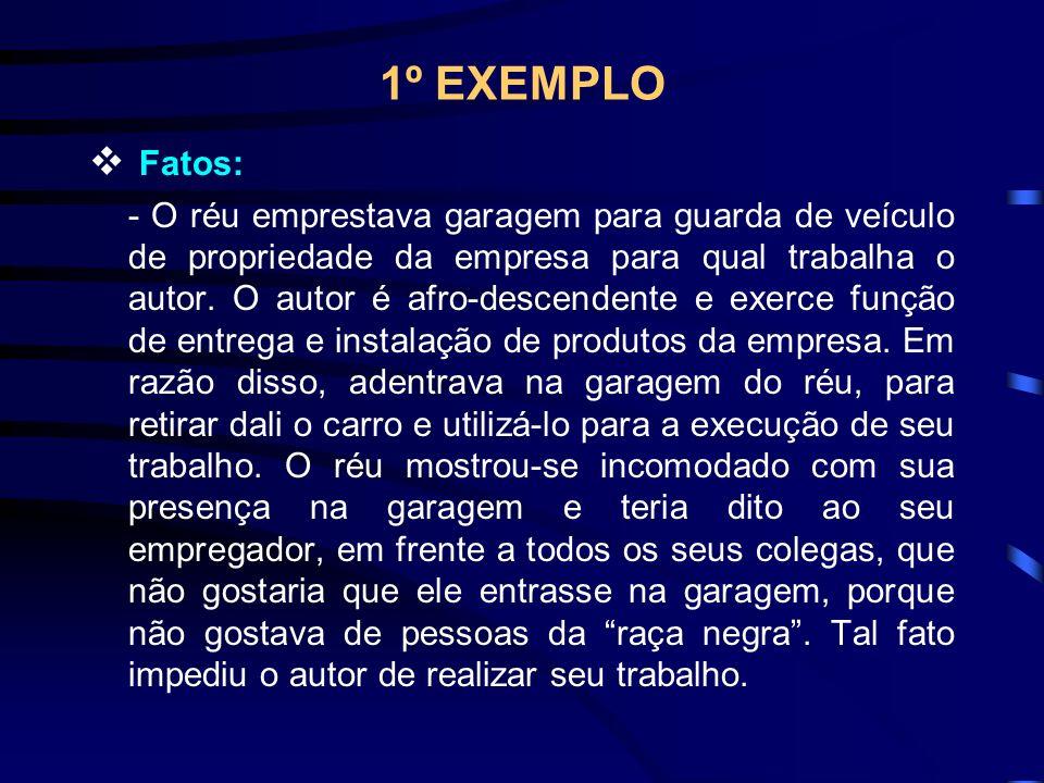 1º EXEMPLO Fatos: - O réu emprestava garagem para guarda de veículo de propriedade da empresa para qual trabalha o autor.