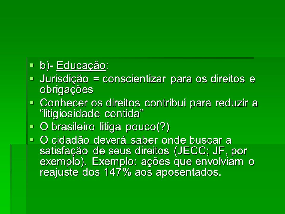 b)- Educação: b)- Educação: Jurisdição = conscientizar para os direitos e obrigações Jurisdição = conscientizar para os direitos e obrigações Conhecer
