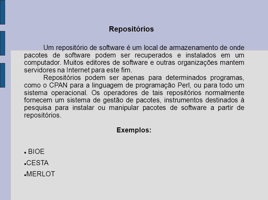 Repositórios Um repositório de software é um local de armazenamento de onde pacotes de software podem ser recuperados e instalados em um computador. M