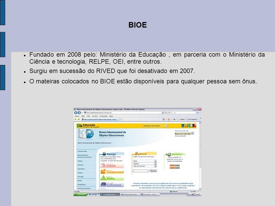 BIOE Fundado em 2008 pelo: Ministério da Educação, em parceria com o Ministério da Ciência e tecnologia, RELPE, OEI, entre outros. Surgiu em sucessão