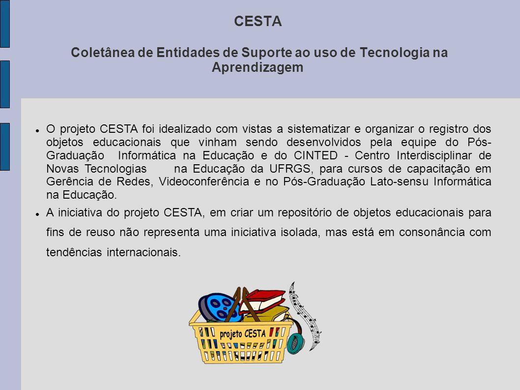 CESTA Coletânea de Entidades de Suporte ao uso de Tecnologia na Aprendizagem O projeto CESTA foi idealizado com vistas a sistematizar e organizar o re