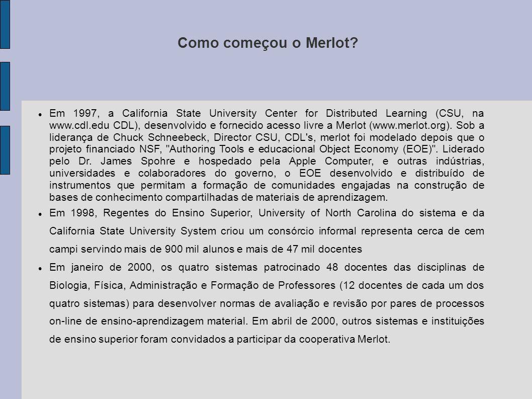 Como começou o Merlot? Em 1997, a California State University Center for Distributed Learning (CSU, na www.cdl.edu CDL), desenvolvido e fornecido aces