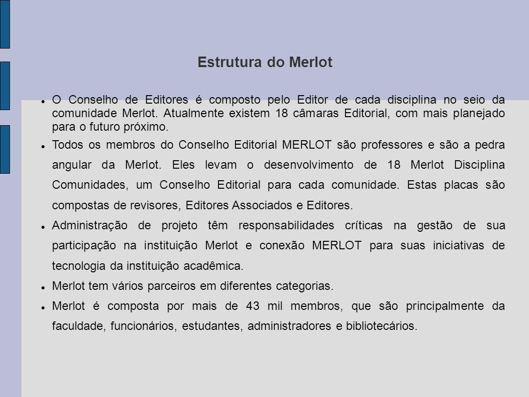Estrutura do Merlot O Conselho de Editores é composto pelo Editor de cada disciplina no seio da comunidade Merlot. Atualmente existem 18 câmaras Edito