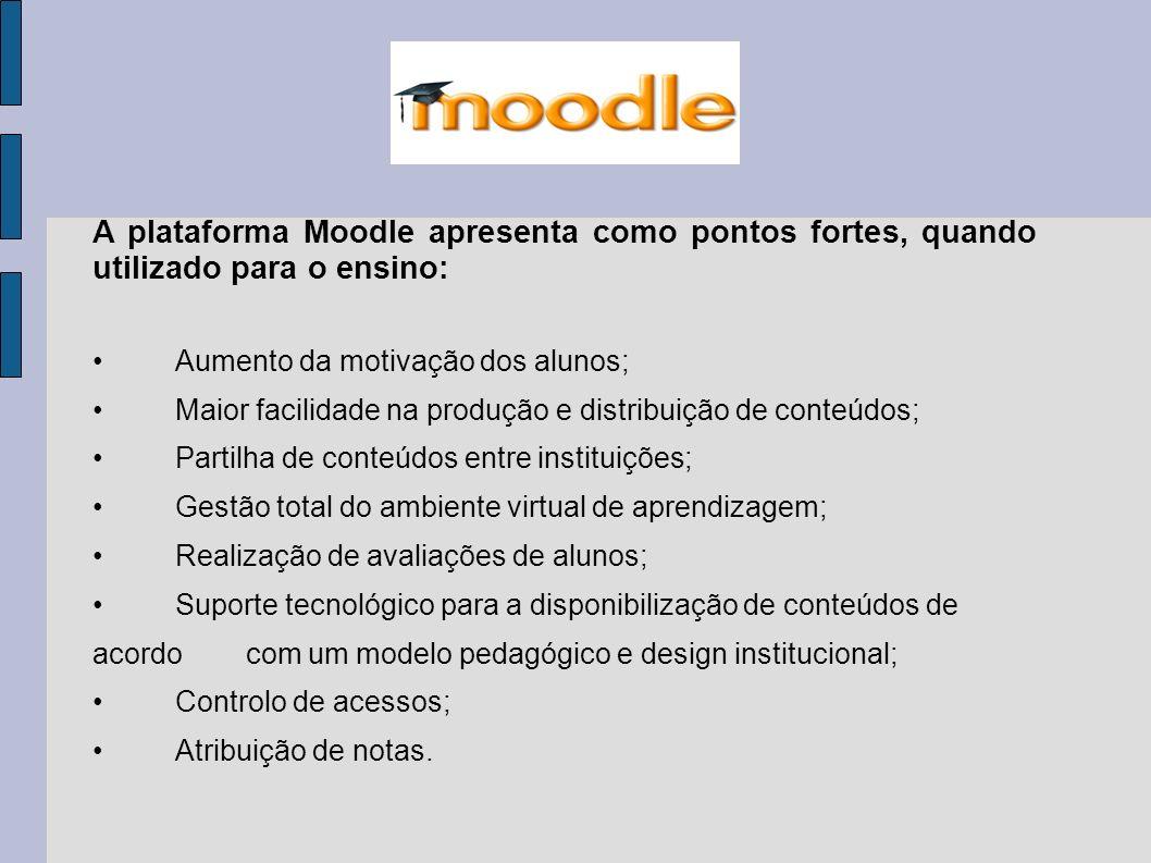A plataforma Moodle apresenta como pontos fortes, quando utilizado para o ensino: Aumento da motivação dos alunos; Maior facilidade na produção e dist