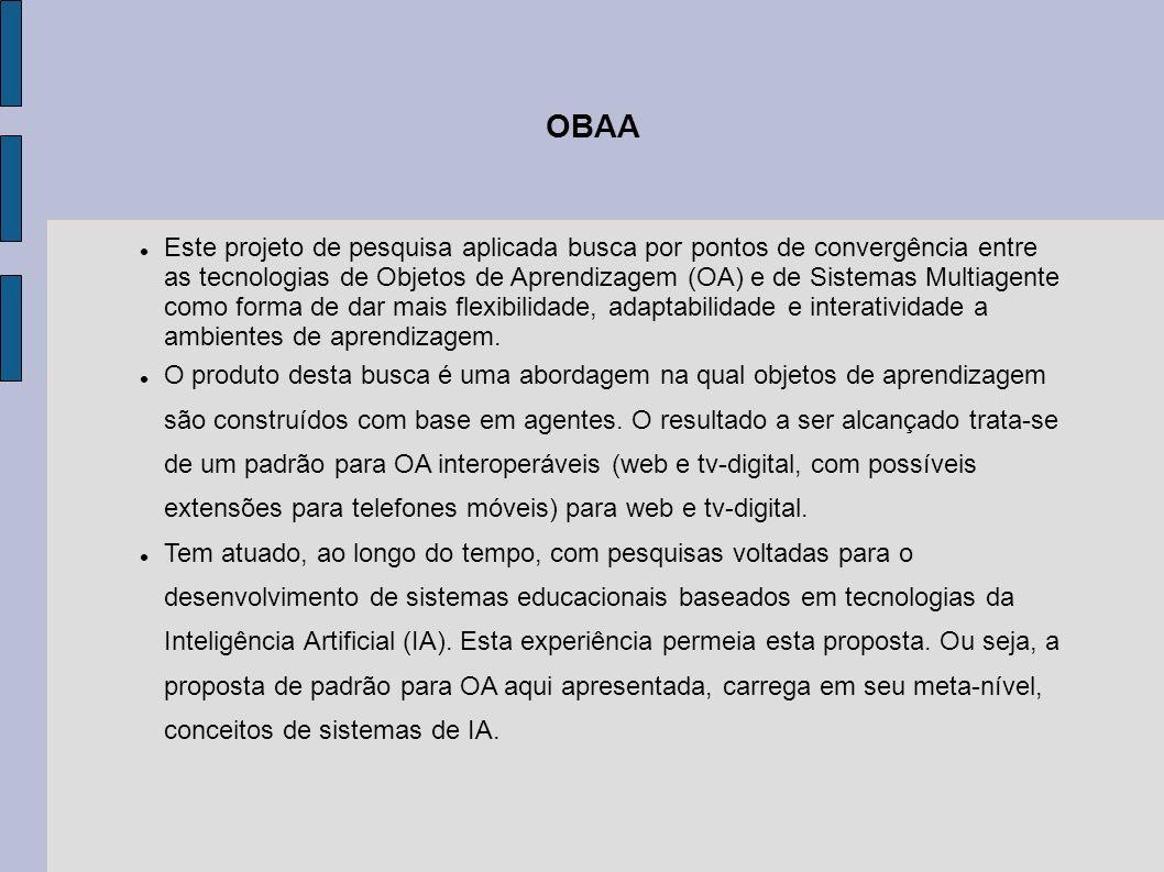 OBAA Este projeto de pesquisa aplicada busca por pontos de convergência entre as tecnologias de Objetos de Aprendizagem (OA) e de Sistemas Multiagente