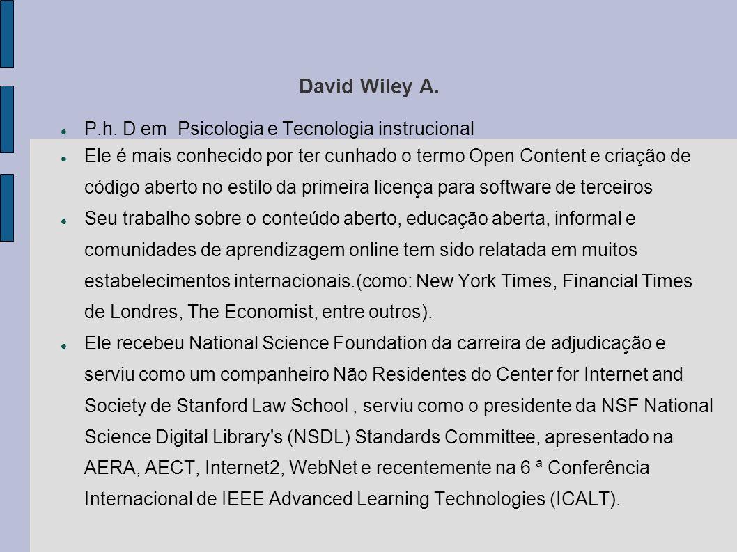 David Wiley A. P.h. D em Psicologia e Tecnologia instrucional Ele é mais conhecido por ter cunhado o termo Open Content e criação de código aberto no