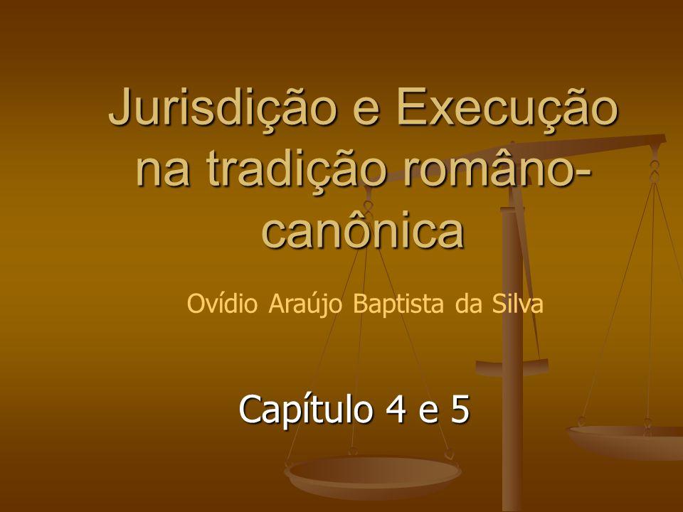 Jurisdição e Execução na tradição româno- canônica Capítulo 4 e 5 Ovídio Araújo Baptista da Silva