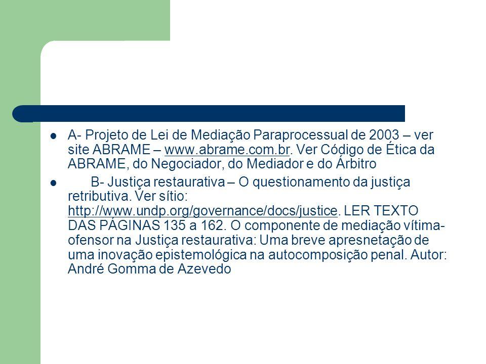 A- Projeto de Lei de Mediação Paraprocessual de 2003 – ver site ABRAME – www.abrame.com.br. Ver Código de Ética da ABRAME, do Negociador, do Mediador