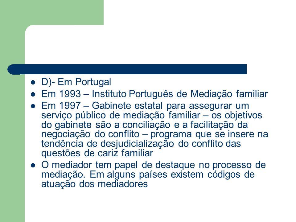 D)- Em Portugal Em 1993 – Instituto Português de Mediação familiar Em 1997 – Gabinete estatal para assegurar um serviço público de mediação familiar –