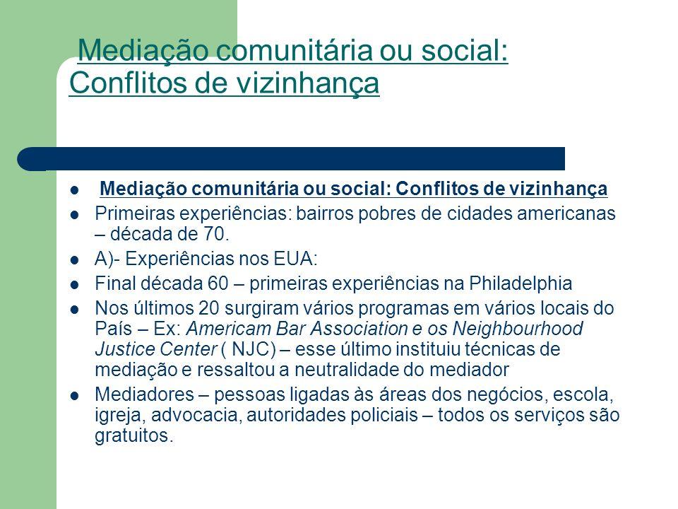 Mediação comunitária ou social: Conflitos de vizinhança Primeiras experiências: bairros pobres de cidades americanas – década de 70. A)- Experiências