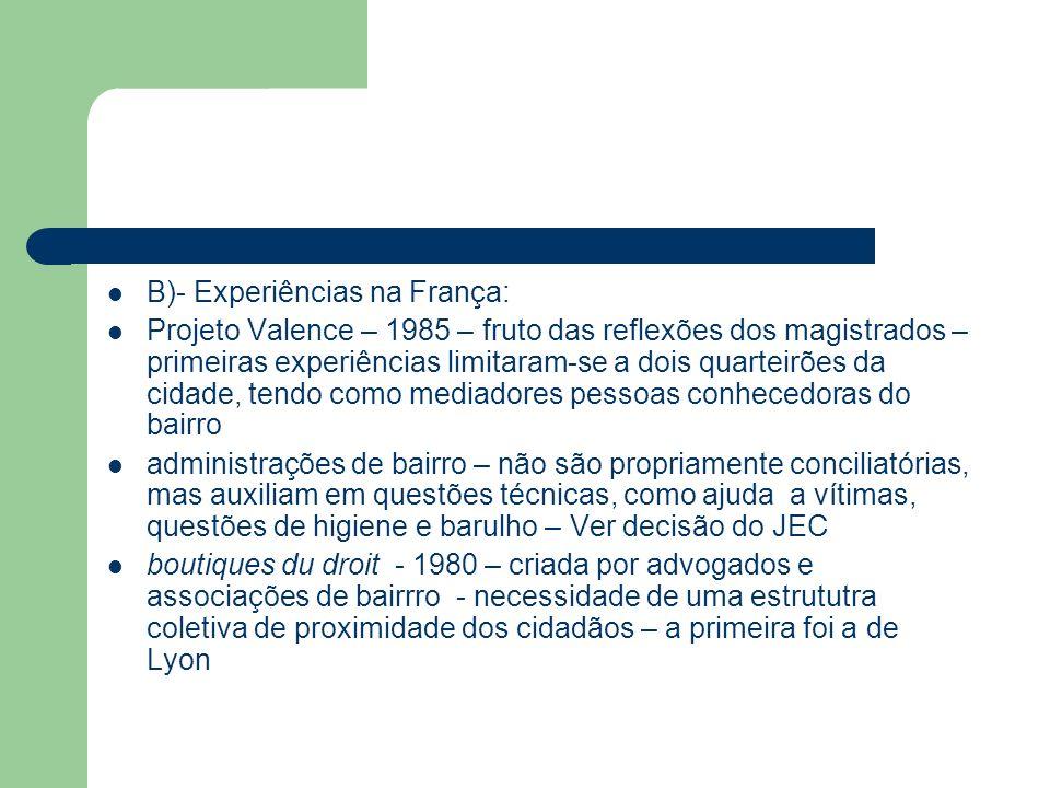 B)- Experiências na França: Projeto Valence – 1985 – fruto das reflexões dos magistrados – primeiras experiências limitaram-se a dois quarteirões da c