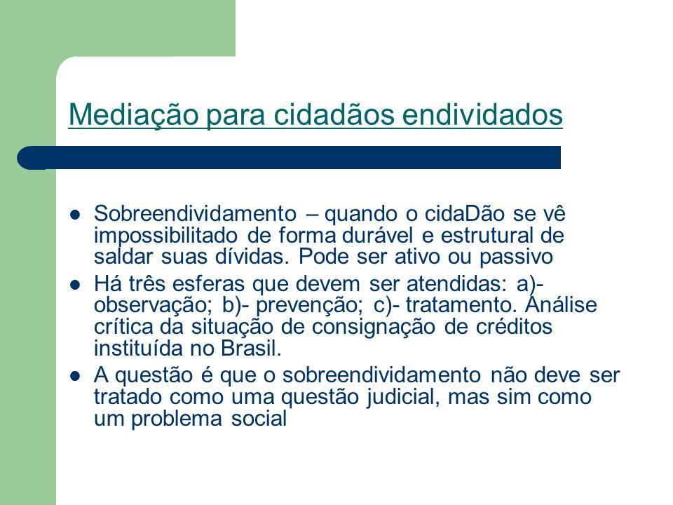 Mediação para cidadãos endividados Sobreendividamento – quando o cidaDão se vê impossibilitado de forma durável e estrutural de saldar suas dívidas. P