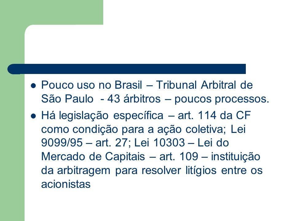Pouco uso no Brasil – Tribunal Arbitral de São Paulo - 43 árbitros – poucos processos. Há legislação específica – art. 114 da CF como condição para a