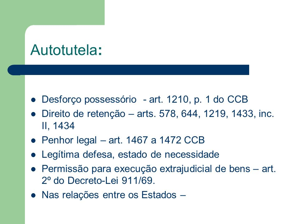 Autotutela: Desforço possessório - art. 1210, p. 1 do CCB Direito de retenção – arts. 578, 644, 1219, 1433, inc. II, 1434 Penhor legal – art. 1467 a 1