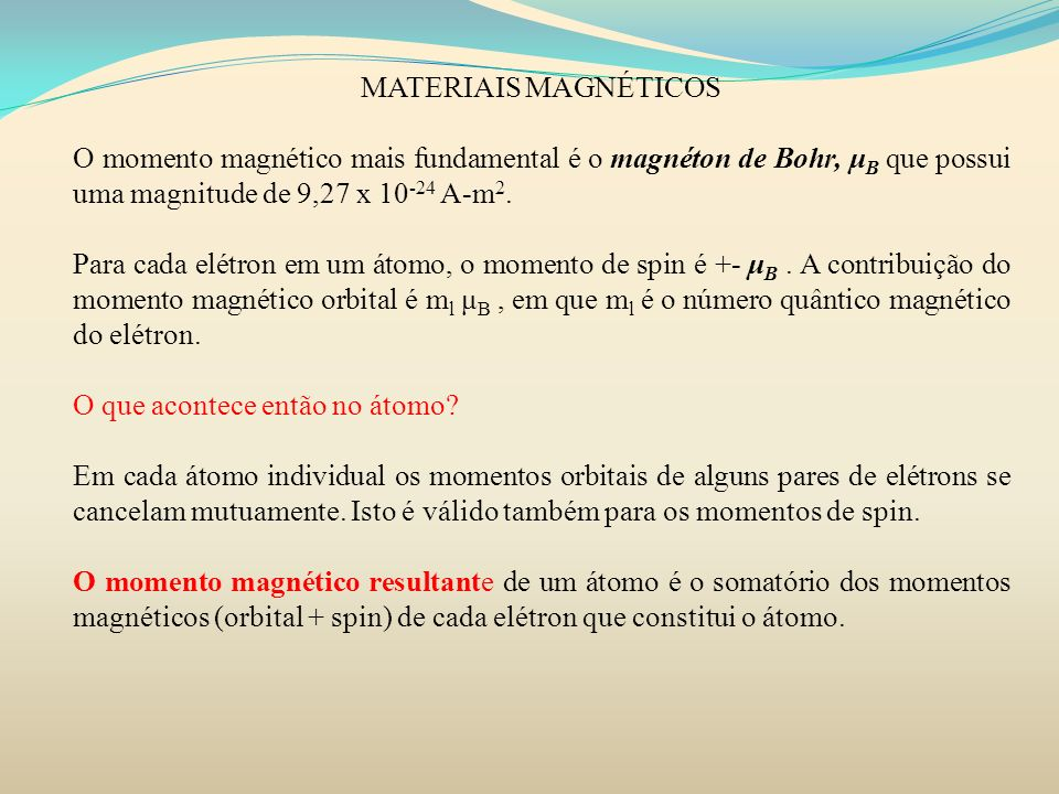 MATERIAIS MAGNÉTICOS GRANDEZAS MAGNÉTICAS O comportamento do campo magnético pode ser descrito em termos de vários vetores de campo.