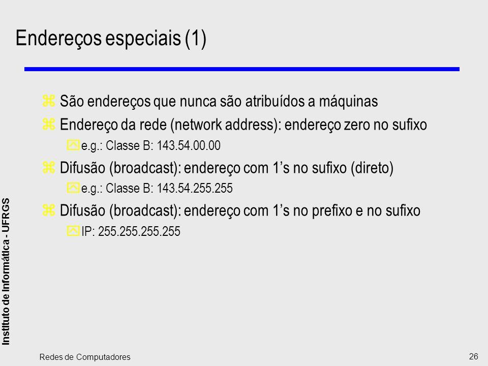 Instituto de Informática - UFRGS Redes de Computadores 26 Endereços especiais (1) zSão endereços que nunca são atribuídos a máquinas zEndereço da rede