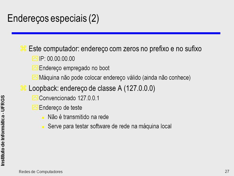 Instituto de Informática - UFRGS Redes de Computadores 27 Endereços especiais (2) zEste computador: endereço com zeros no prefixo e no sufixo yIP: 00.