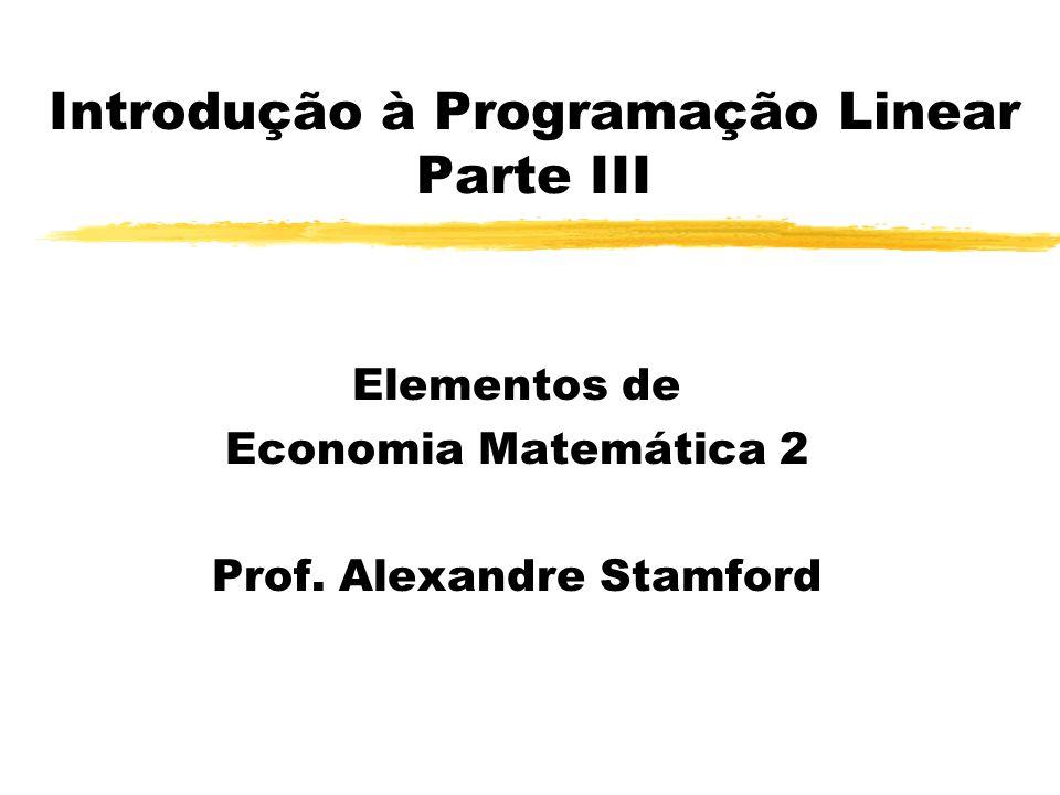 Introdução à Programação Linear Parte III Elementos de Economia Matemática 2 Prof. Alexandre Stamford