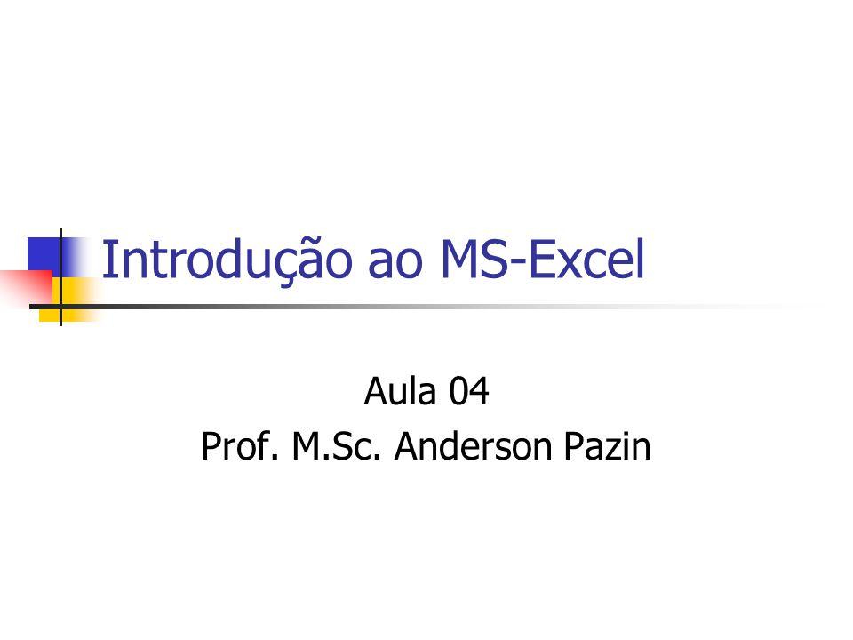 Introdução ao MS-Excel Aula 04 Prof. M.Sc. Anderson Pazin