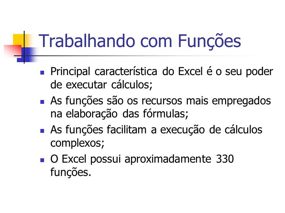 Trabalhando com Funções Principal característica do Excel é o seu poder de executar cálculos; As funções são os recursos mais empregados na elaboração