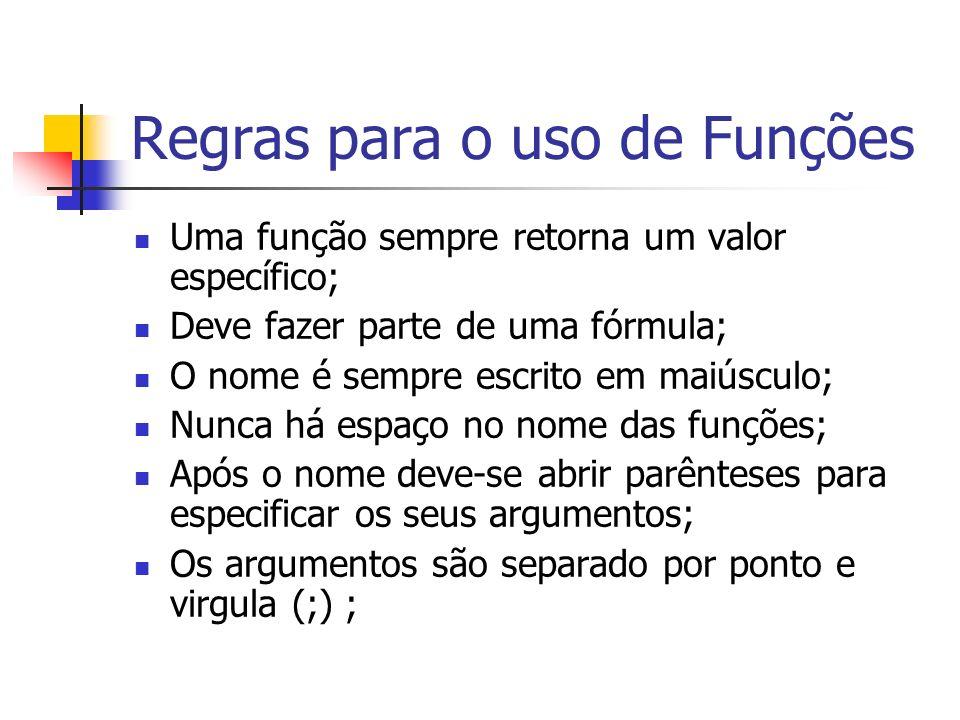 Regras para o uso de Funções Uma função sempre retorna um valor específico; Deve fazer parte de uma fórmula; O nome é sempre escrito em maiúsculo; Nun