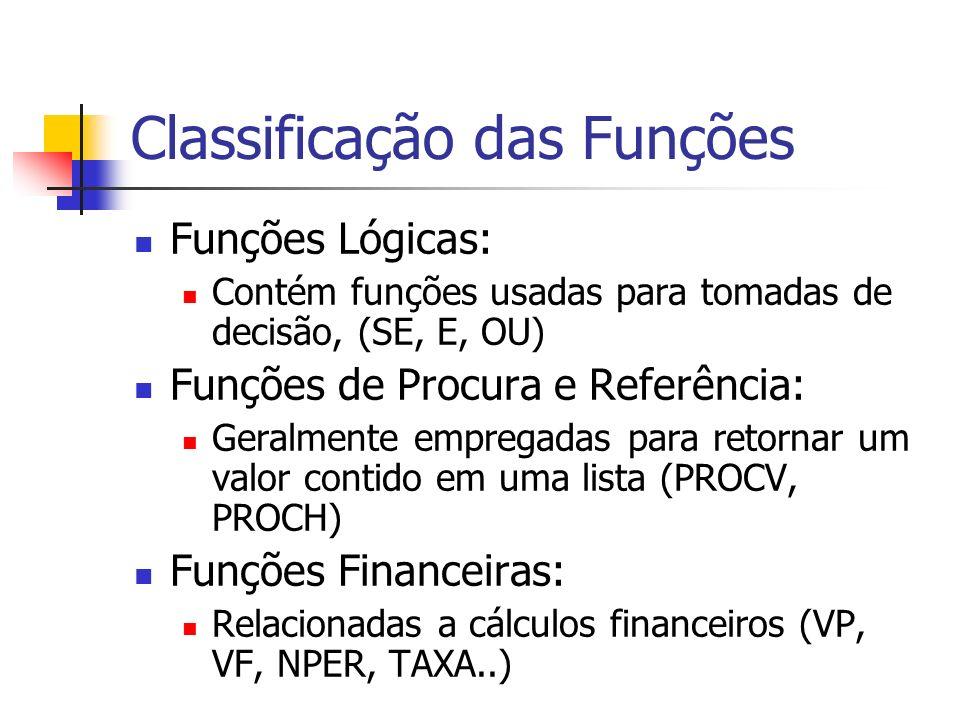 Classificação das Funções Funções Lógicas: Contém funções usadas para tomadas de decisão, (SE, E, OU) Funções de Procura e Referência: Geralmente empr