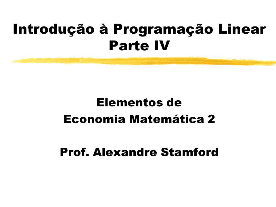 Introdução à Programação Linear Parte IV Elementos de Economia Matemática 2 Prof. Alexandre Stamford