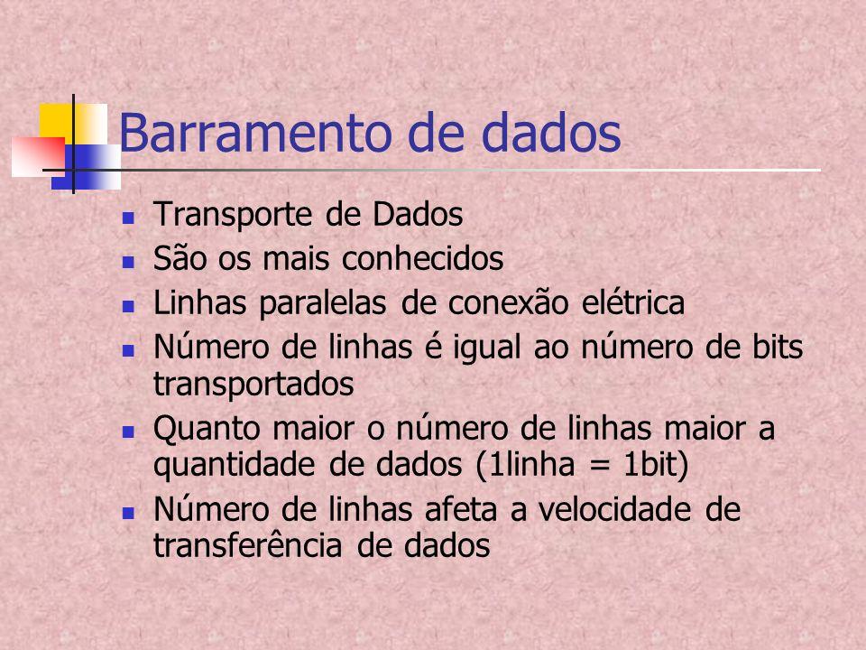 Barramento de dados Transporte de Dados São os mais conhecidos Linhas paralelas de conexão elétrica Número de linhas é igual ao número de bits transpo