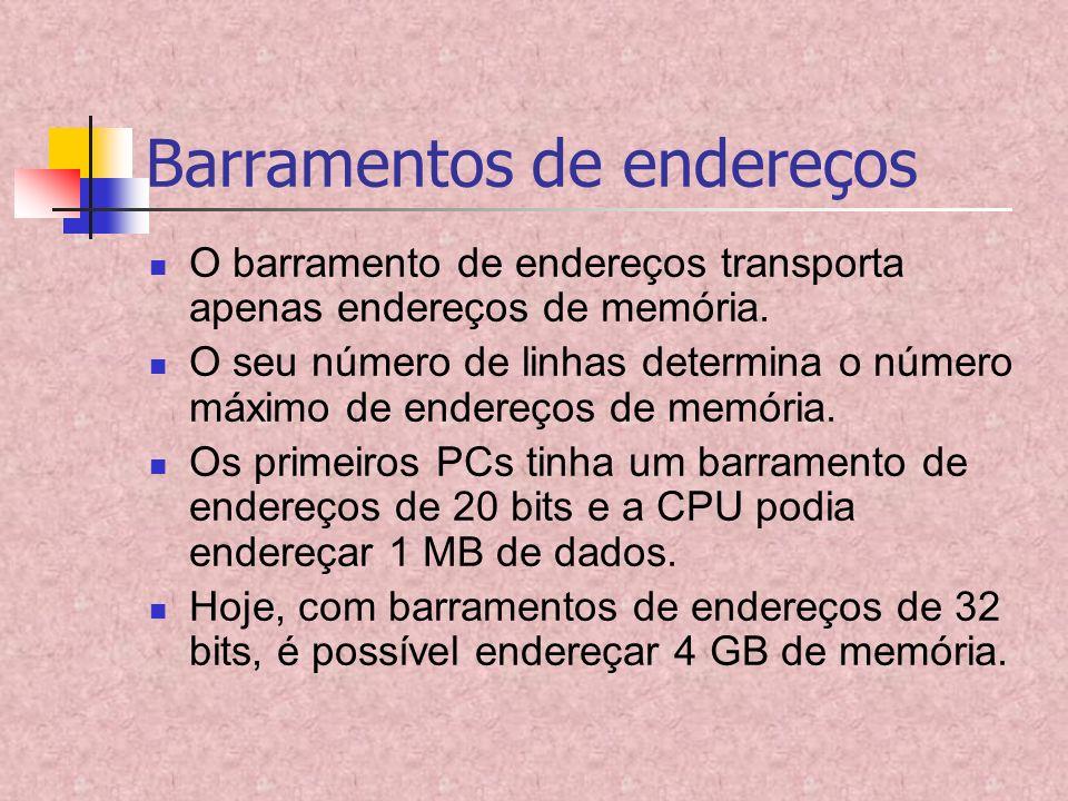 Barramentos de endereços O barramento de endereços transporta apenas endereços de memória. O seu número de linhas determina o número máximo de endereç