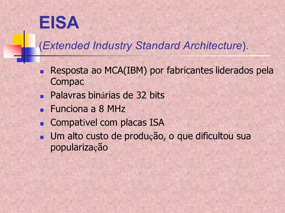 EISA (Extended Industry Standard Architecture). Resposta ao MCA(IBM) por fabricantes liderados pela Compac Palavras bin á rias de 32 bits Funciona a 8