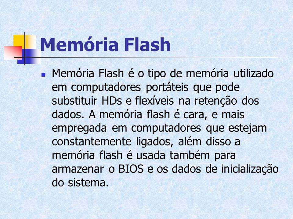 Memória Flash Memória Flash é o tipo de memória utilizado em computadores portáteis que pode substituir HDs e flexíveis na retenção dos dados. A memór